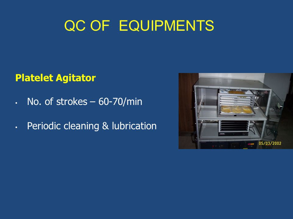 QC OF EQUIPMENTS Platelet Agitator No. of strokes – 60-70/min