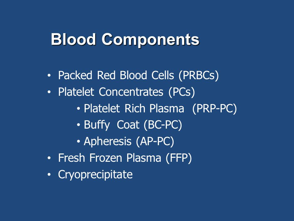 Blood Components Packed Red Blood Cells (PRBCs)