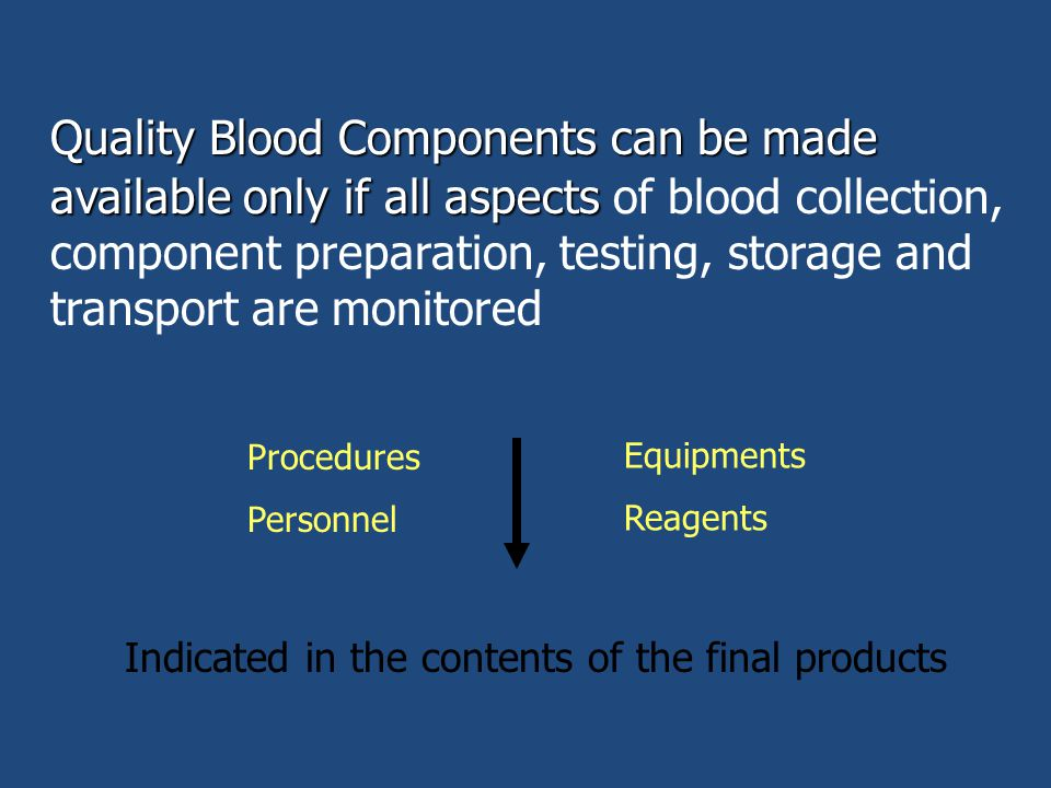 Quality Blood Components can be made available only if all aspects of blood collection, component preparation, testing, storage and transport are monitored