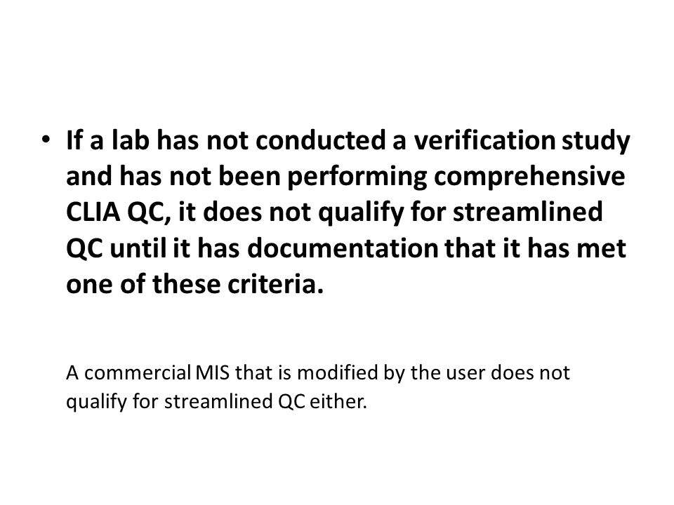 If a lab has not conducted a verification study and has not been performing comprehensive CLIA QC, it does not qualify for streamlined QC until it has documentation that it has met one of these criteria.