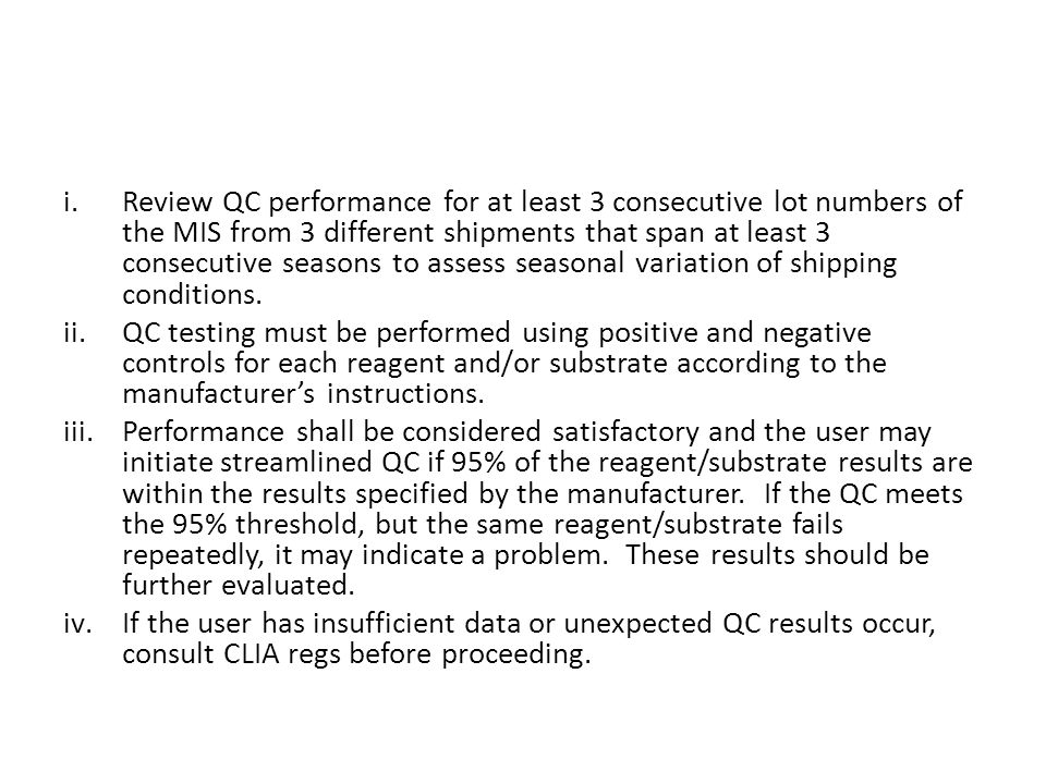 Review QC performance for at least 3 consecutive lot numbers of the MIS from 3 different shipments that span at least 3 consecutive seasons to assess seasonal variation of shipping conditions.