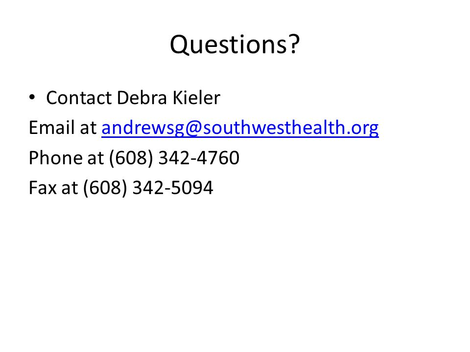 Questions Contact Debra Kieler Email at andrewsg@southwesthealth.org