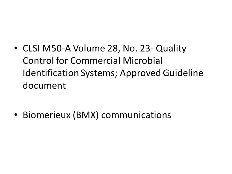 CLSI M50-A Volume 28, No. 23- Quality Control for Commercial Microbial Identification Systems; Approved Guideline document