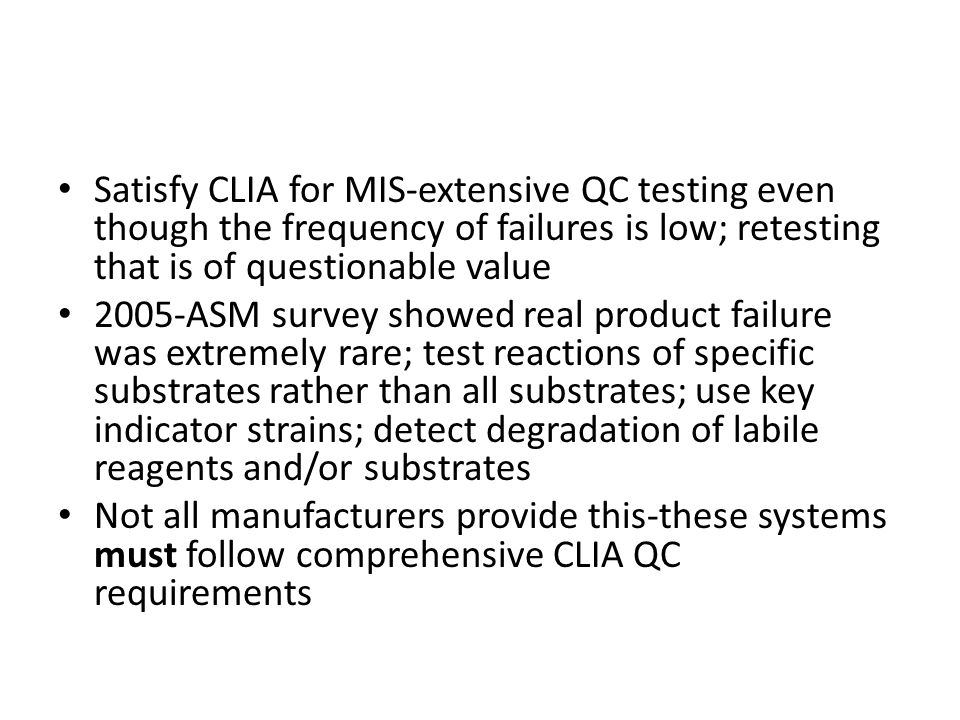 Satisfy CLIA for MIS-extensive QC testing even though the frequency of failures is low; retesting that is of questionable value