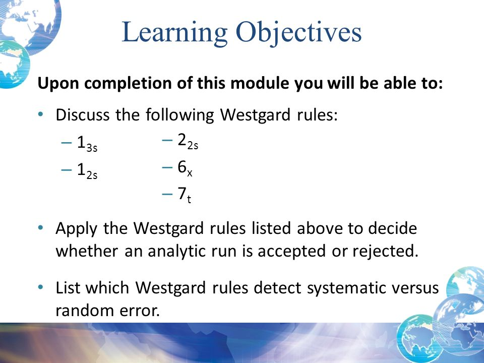 Learning Objectives Upon completion of this module you will be able to: Discuss the following Westgard rules: