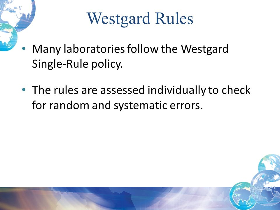 Westgard Rules Many laboratories follow the Westgard Single-Rule policy.