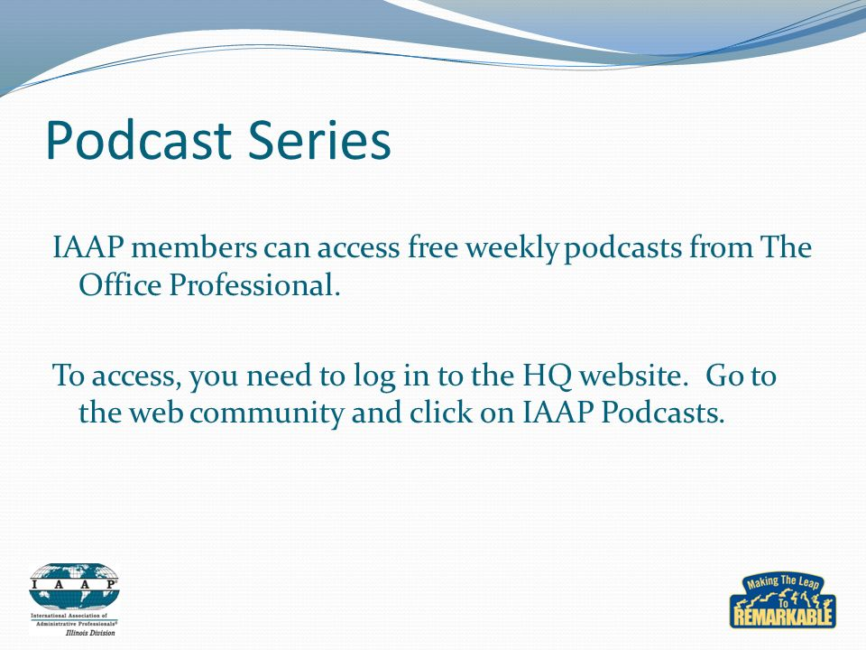 Podcast Series IAAP members can access free weekly podcasts from The Office Professional.