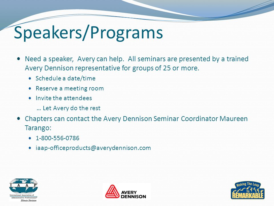 Speakers/Programs Need a speaker, Avery can help. All seminars are presented by a trained Avery Dennison representative for groups of 25 or more.