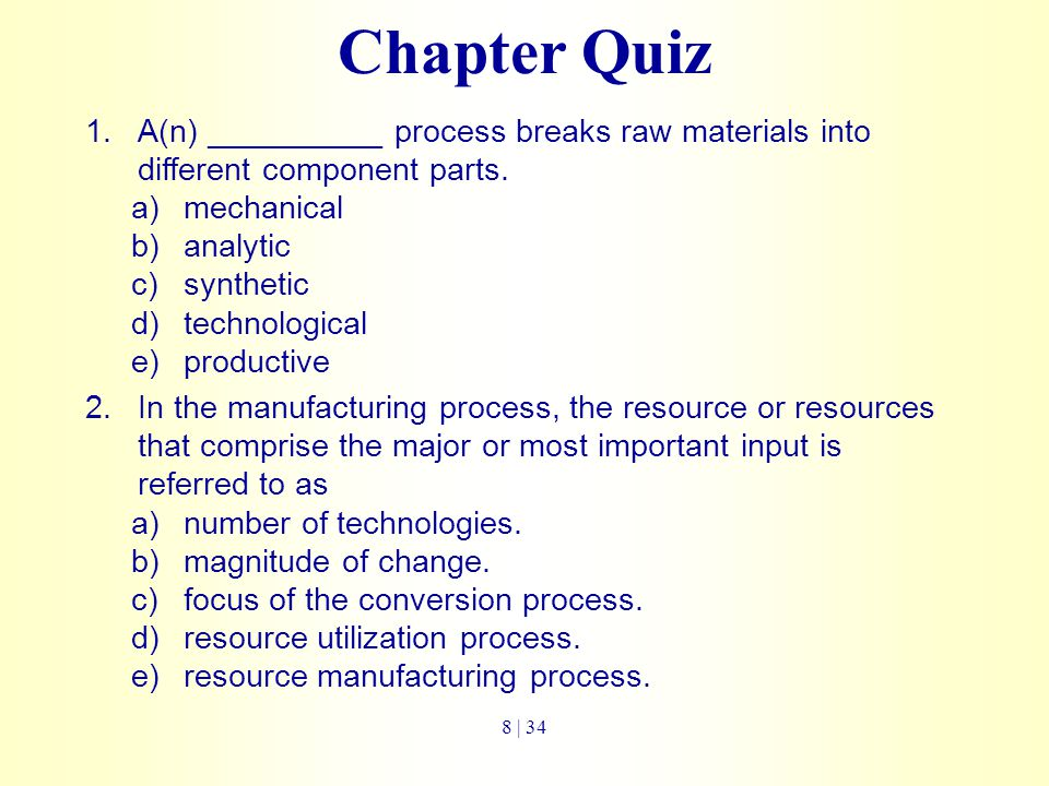 Chapter Quiz A(n) __________ process breaks raw materials into different component parts. mechanical.