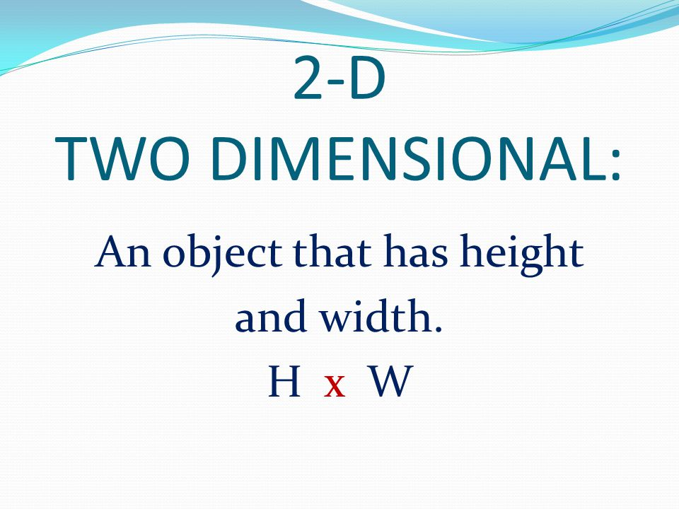 An object that has height and width. H x W