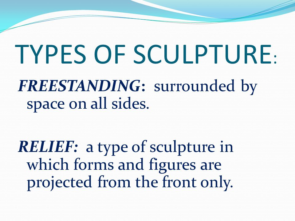 TYPES OF SCULPTURE: