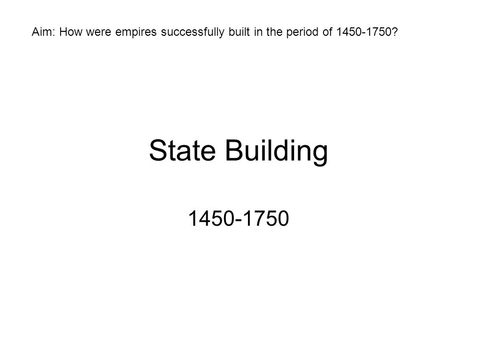 Aim: How were empires successfully built in the period of 1450-1750