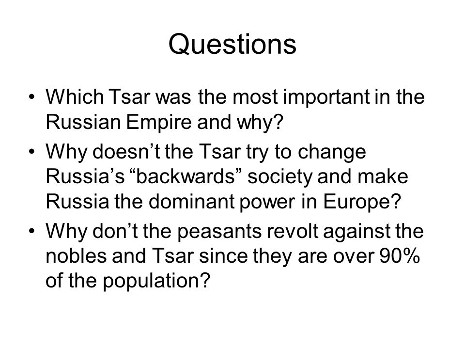 Questions Which Tsar was the most important in the Russian Empire and why