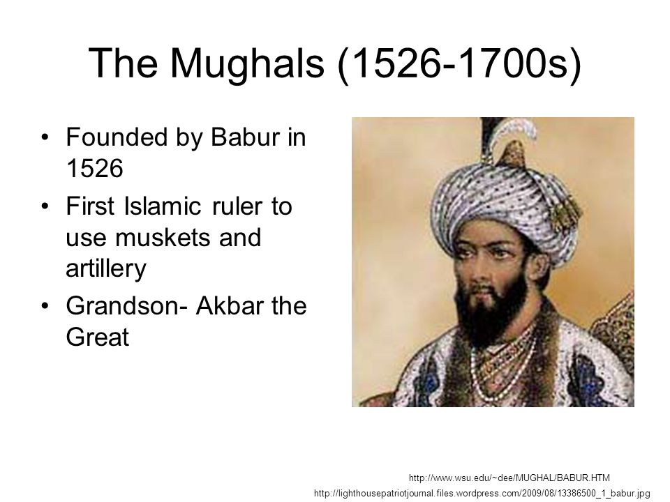 The Mughals (1526-1700s) Founded by Babur in 1526