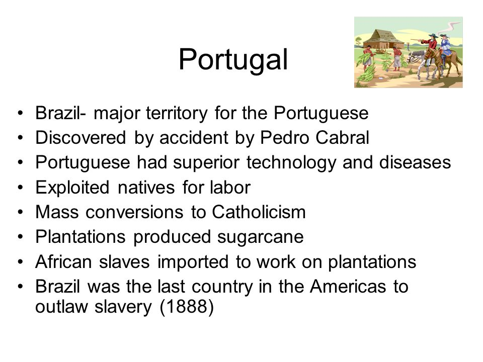 Portugal Brazil- major territory for the Portuguese