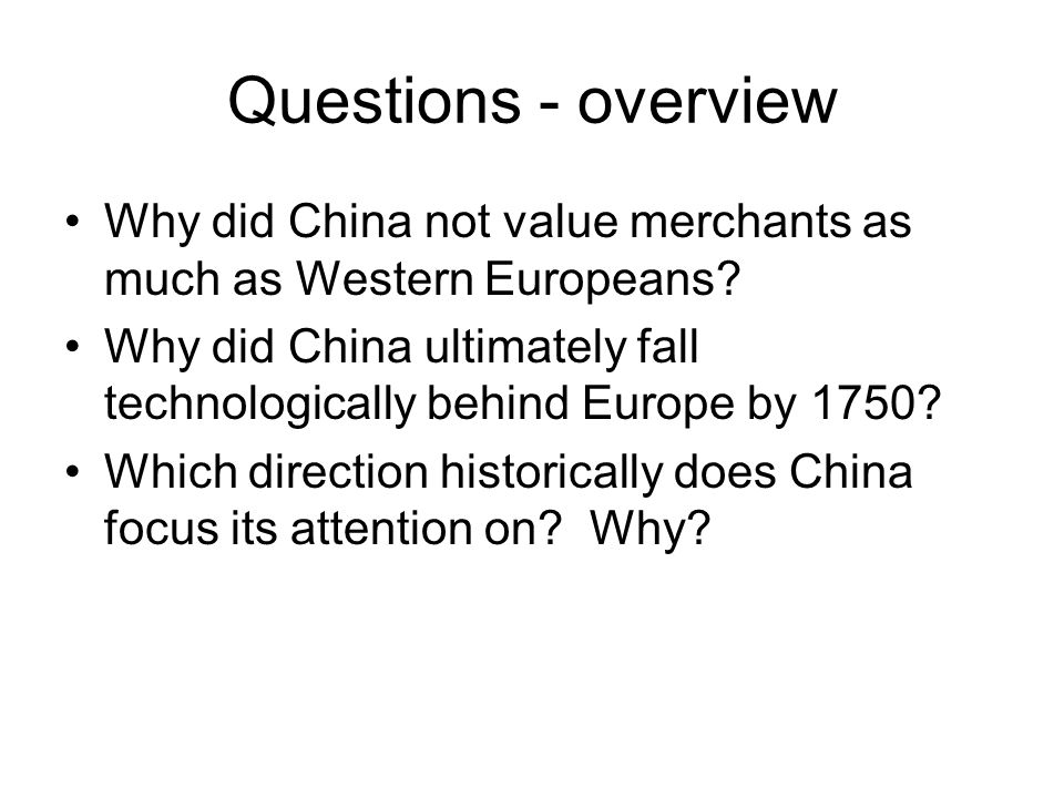 Questions - overview Why did China not value merchants as much as Western Europeans