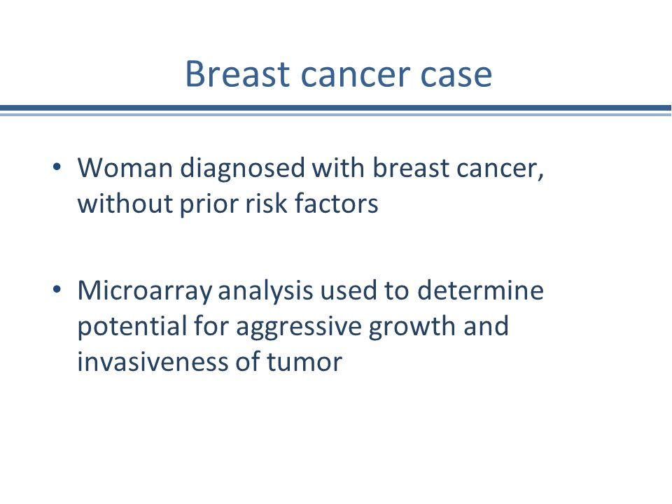 Breast cancer case Woman diagnosed with breast cancer, without prior risk factors.