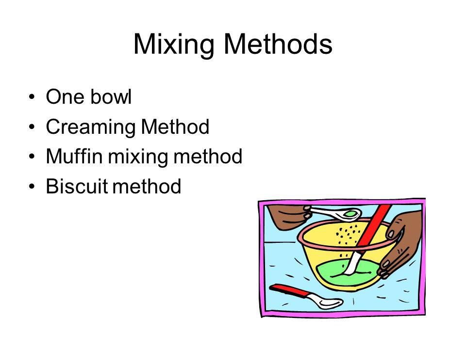 Mixing Methods One bowl Creaming Method Muffin mixing method