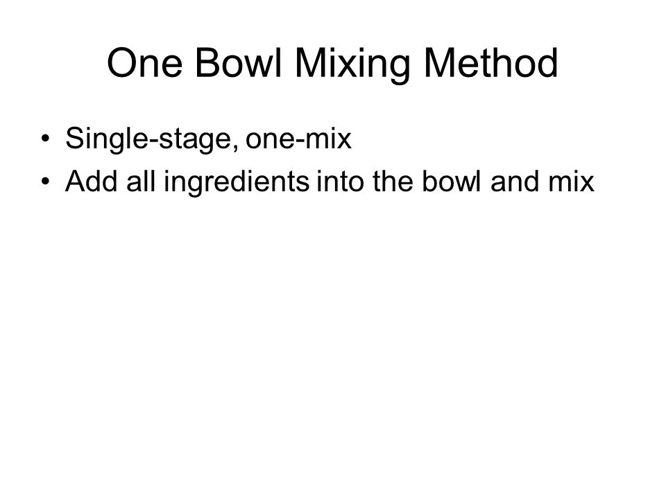 One Bowl Mixing Method Single-stage, one-mix