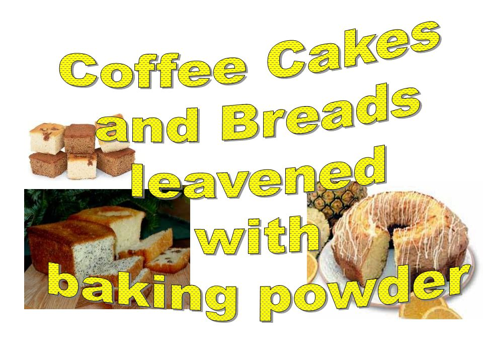 Coffee Cakes and Breads leavened with baking powder