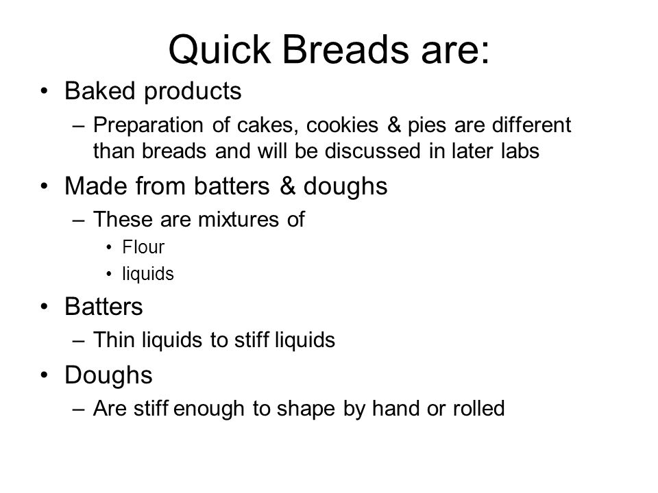 Quick Breads are: Baked products Made from batters & doughs Batters