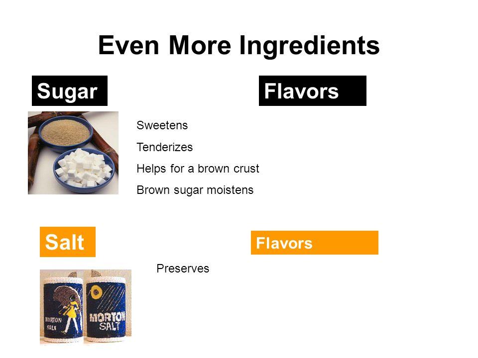 Even More Ingredients Sugar Flavors Salt Flavors Sweetens Tenderizes