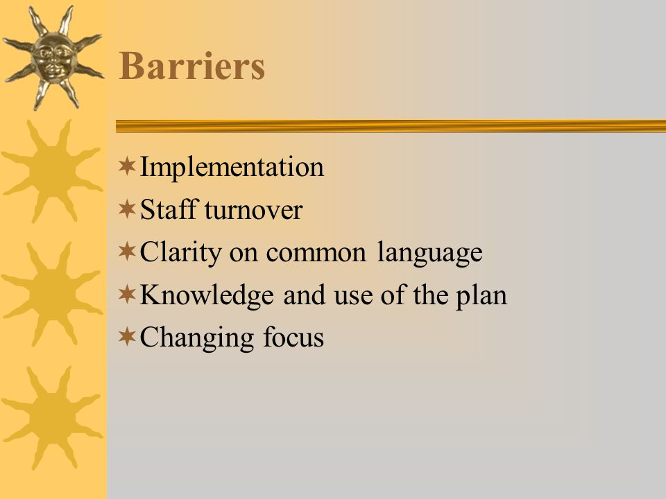 Barriers Implementation Staff turnover Clarity on common language