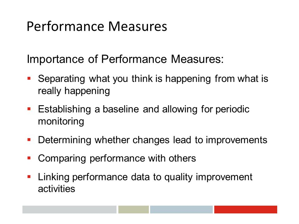 Performance Measures Importance of Performance Measures:
