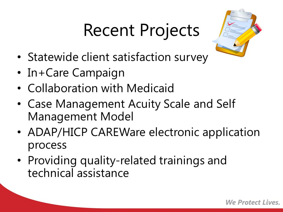 Recent Projects Statewide client satisfaction survey In+Care Campaign