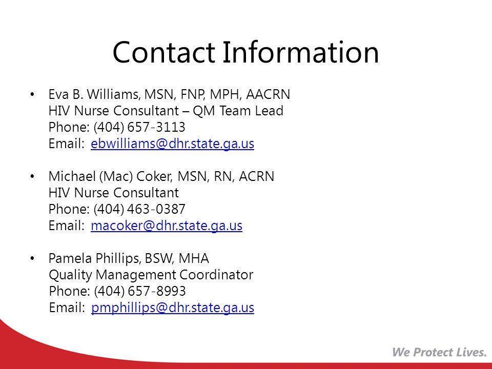 Contact Information Eva B. Williams, MSN, FNP, MPH, AACRN. HIV Nurse Consultant – QM Team Lead. Phone: (404) 657-3113.