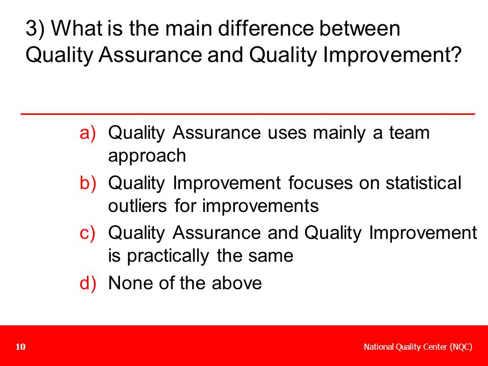 3) What is the main difference between Quality Assurance and Quality Improvement