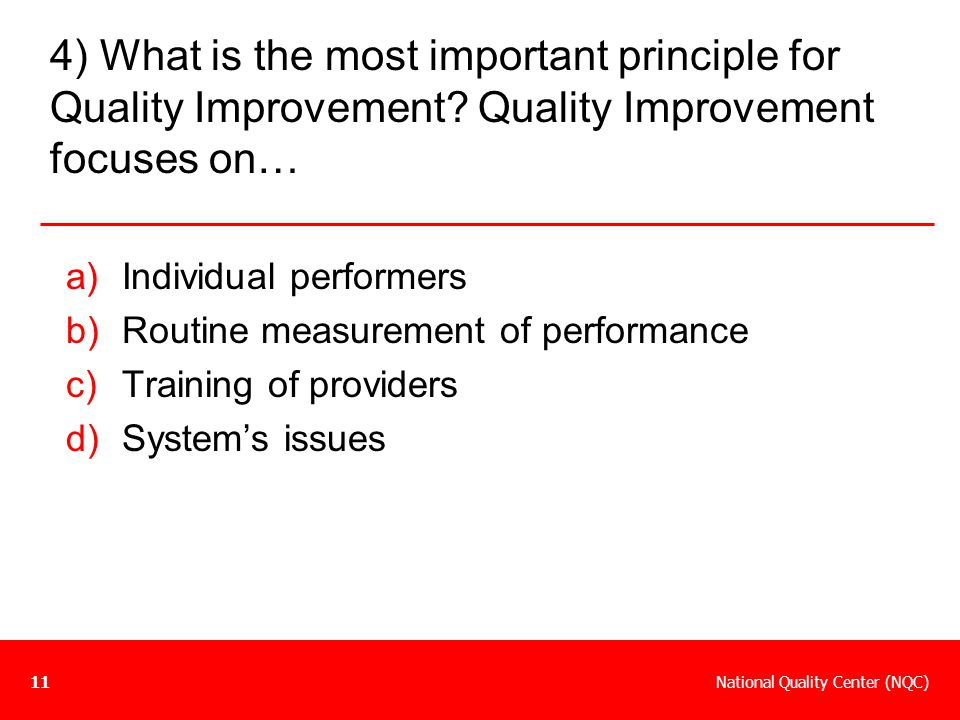 4) What is the most important principle for Quality Improvement