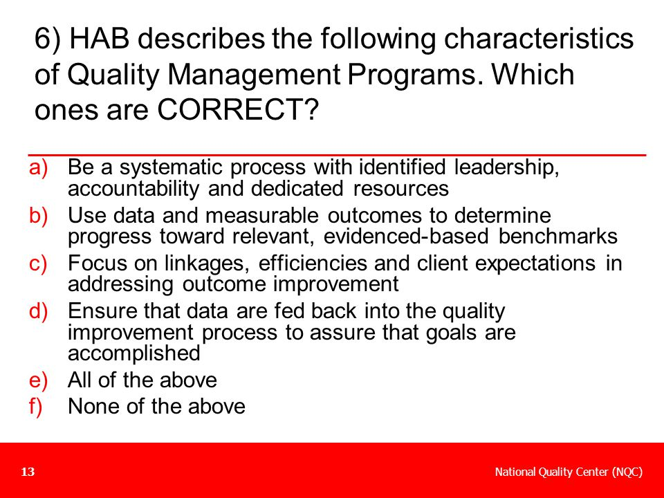 6) HAB describes the following characteristics of Quality Management Programs. Which ones are CORRECT