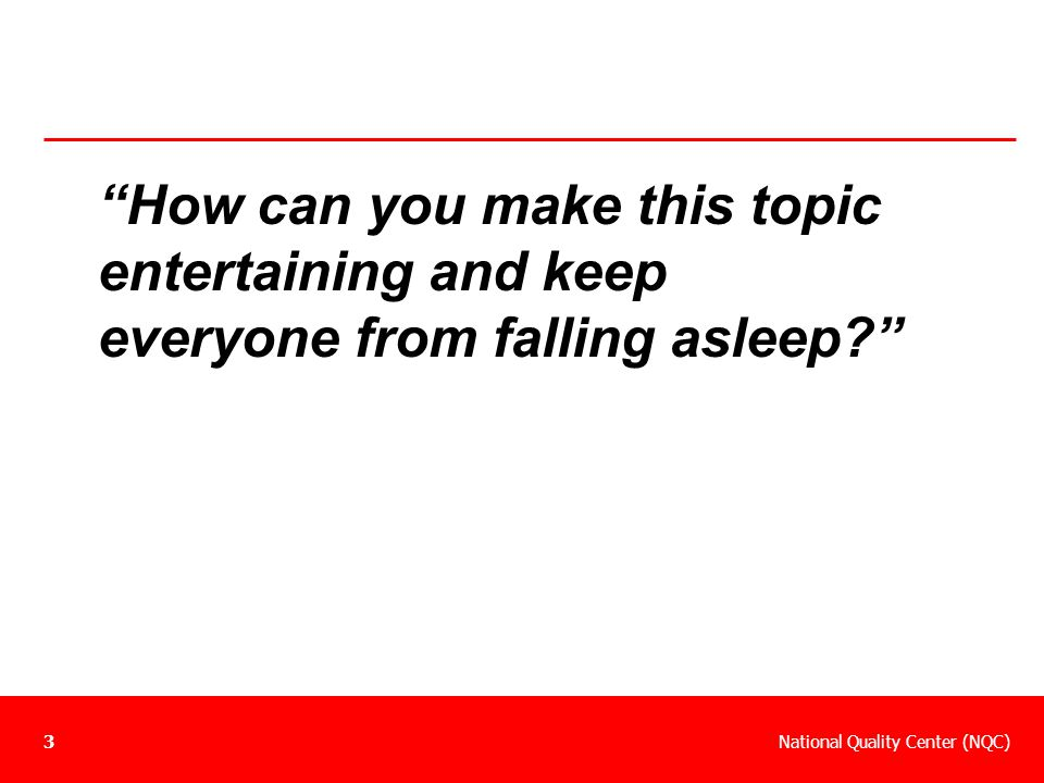 How can you make this topic entertaining and keep everyone from falling asleep