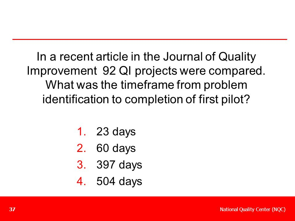In a recent article in the Journal of Quality Improvement 92 QI projects were compared. What was the timeframe from problem identification to completion of first pilot