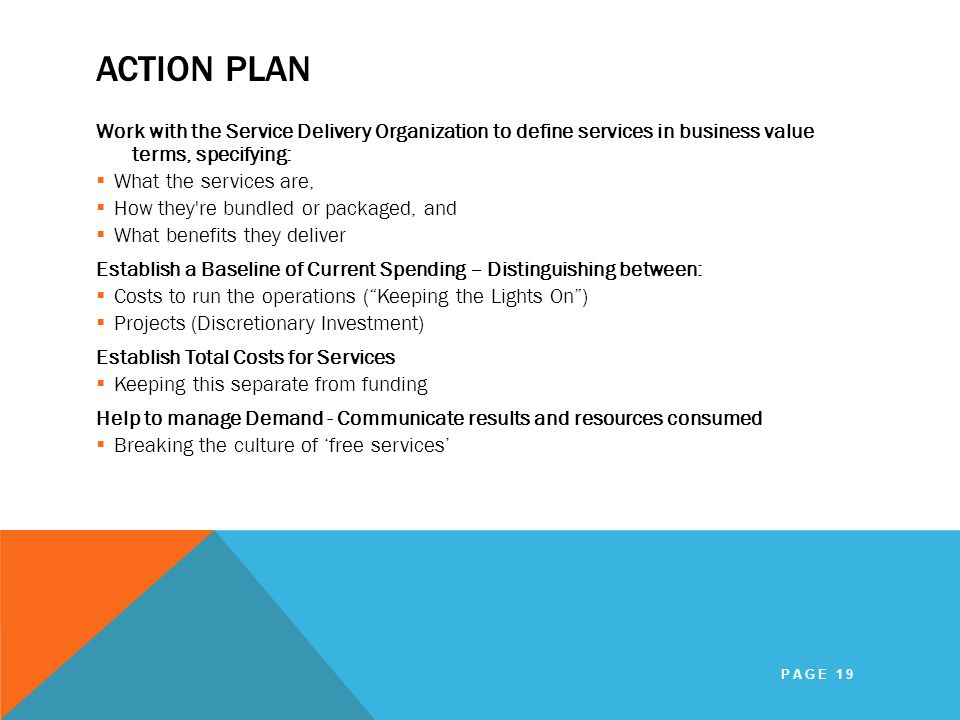 Action Plan Work with the Service Delivery Organization to define services in business value terms, specifying: