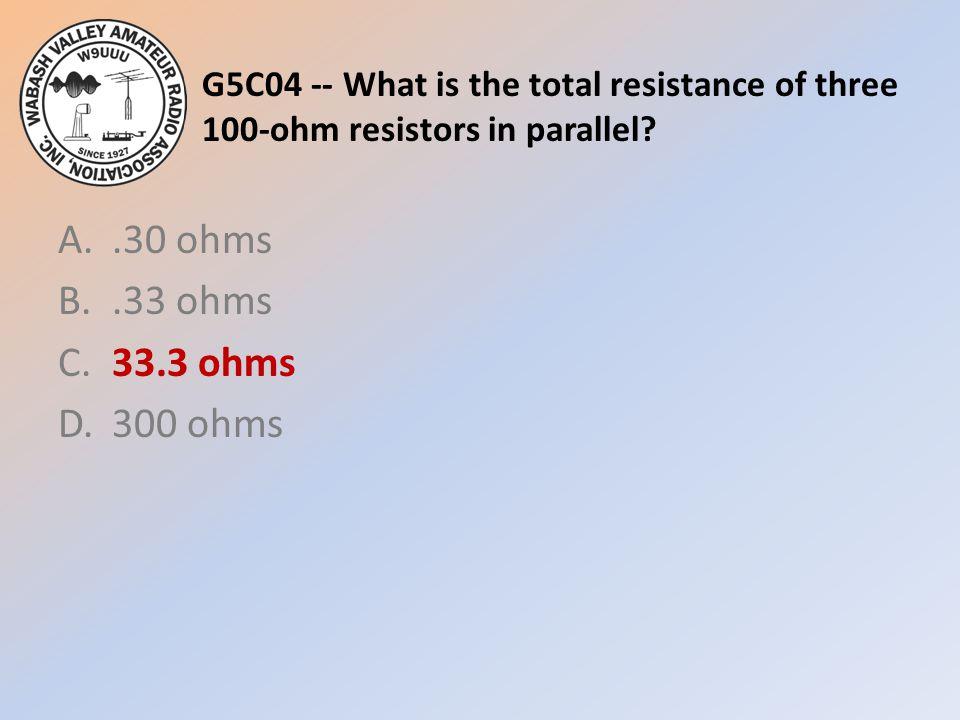 A. .30 ohms B. .33 ohms C. 33.3 ohms D. 300 ohms