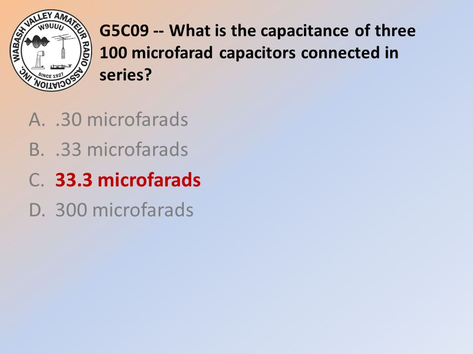 G5C09 -- What is the capacitance of three 100 microfarad capacitors connected in series