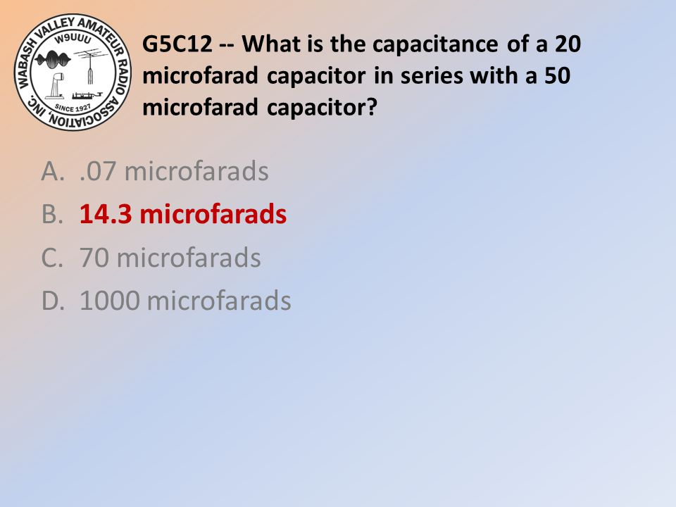 A. .07 microfarads B. 14.3 microfarads C. 70 microfarads