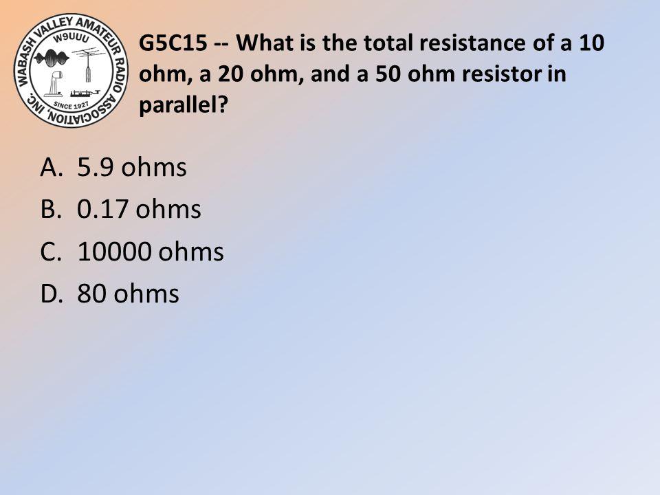 A. 5.9 ohms B. 0.17 ohms C. 10000 ohms D. 80 ohms