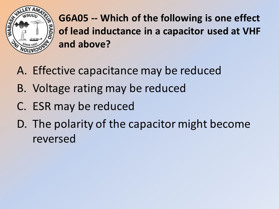 G6A05 -- Which of the following is one effect of lead inductance in a capacitor used at VHF and above
