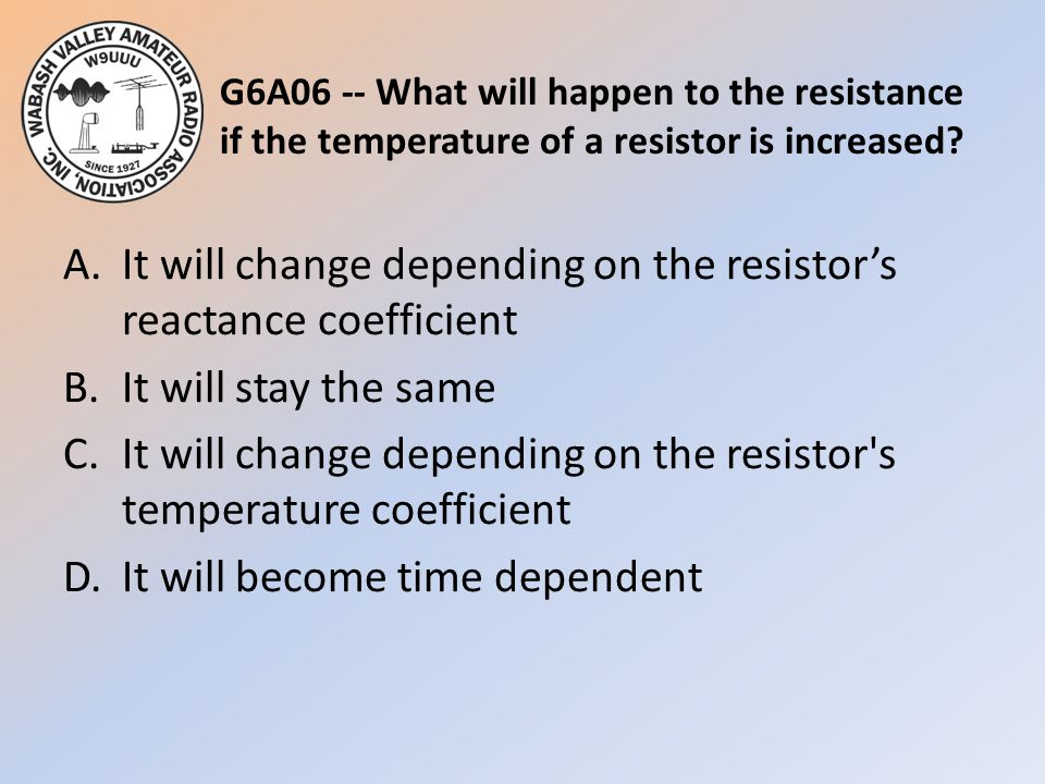 G6A06 -- What will happen to the resistance if the temperature of a resistor is increased