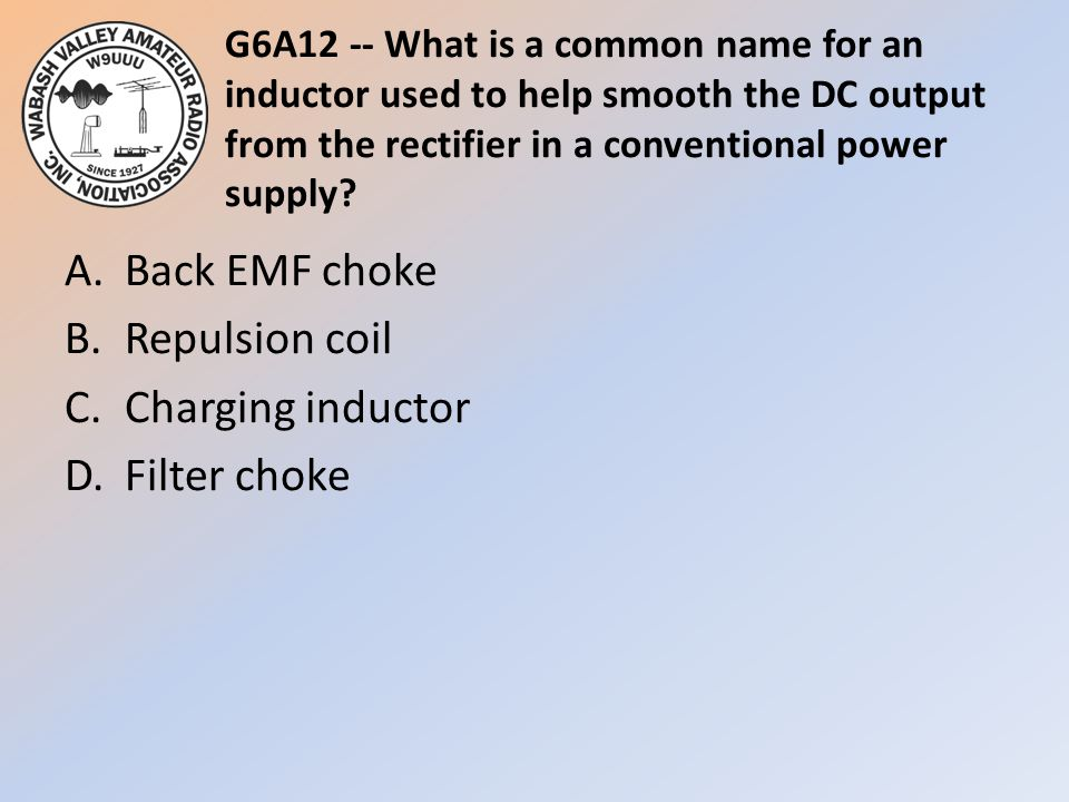 G6A12 -- What is a common name for an inductor used to help smooth the DC output from the rectifier in a conventional power supply