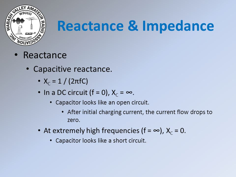 Reactance & Impedance Reactance Capacitive reactance. XC = 1 / (2πfC)