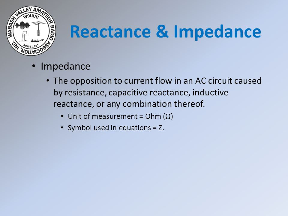 Reactance & Impedance Impedance