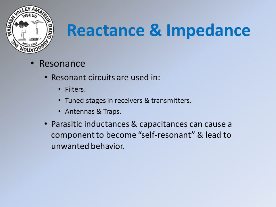 Reactance & Impedance Resonance Resonant circuits are used in:
