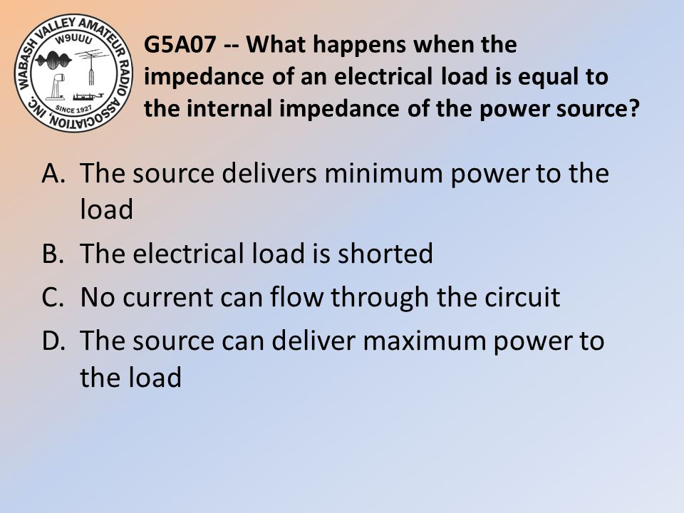 G5A07 -- What happens when the impedance of an electrical load is equal to the internal impedance of the power source