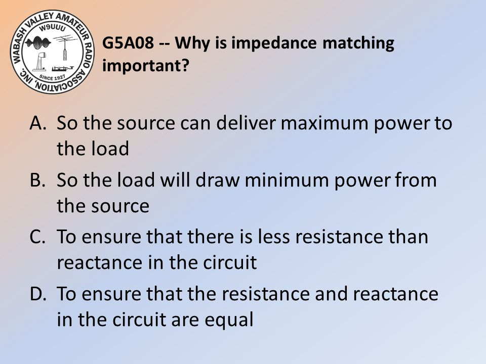 G5A08 -- Why is impedance matching important
