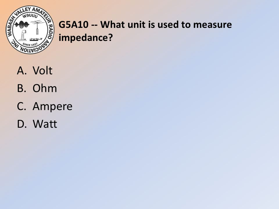 G5A10 -- What unit is used to measure impedance