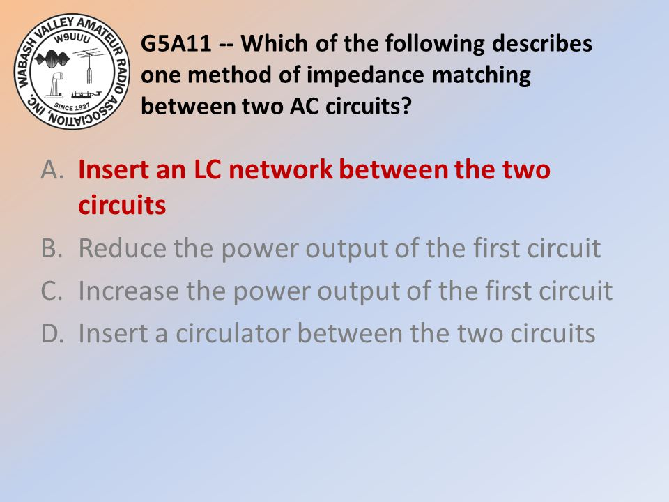 G5A11 -- Which of the following describes one method of impedance matching between two AC circuits